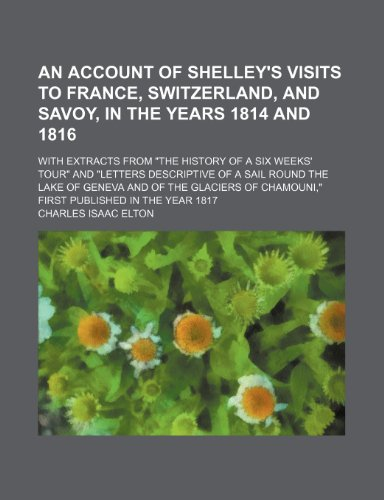9780217268554: An Account of Shelley's Visits to France, Switzerland, and Savoy, in the Years 1814 and 1816; With Extracts From