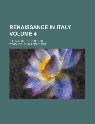 9780217270755: Renaissance in Italy; the age of the despots Volume 4