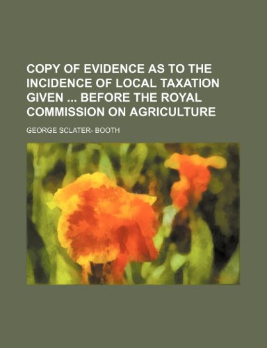 9780217276443: Copy of Evidence as to the Incidence of Local Taxation Given Before the Royal Commission on Agriculture