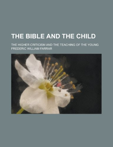 9780217278256: The Bible and the child; the higher criticism and the teaching of the young