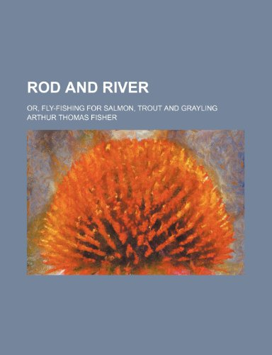 9780217279185: Rod and River; Or, Fly-Fishing for Salmon, Trout and Grayling