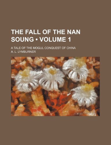 9780217280419: The Fall of the Nan Soung (Volume 1); A Tale of the Mogul Conquest of China