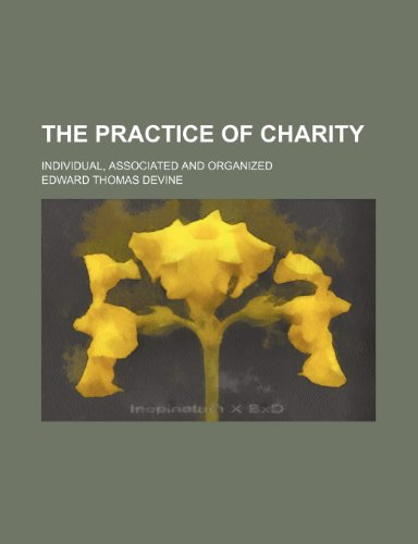 9780217281225: The practice of charity; individual, associated and organized