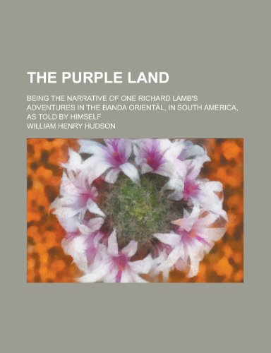 The purple land; being the narrative of: William Henry Hudson