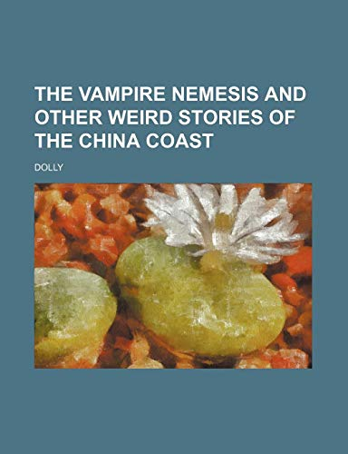9780217284479: The Vampire Nemesis: And Other Weird Stories of the China Coast