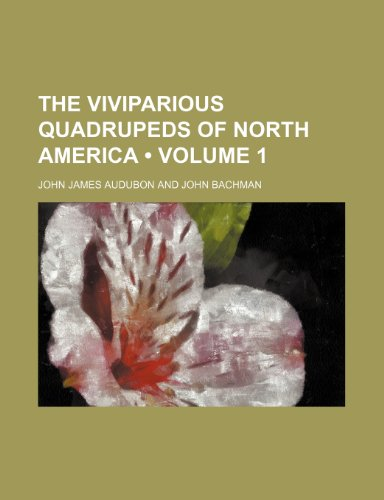 The Viviparious Quadrupeds of North America (Volume 1) (0217285066) by Audubon, John James