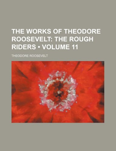 9780217288897: The Works of Theodore Roosevelt (Volume 11); The Rough Riders