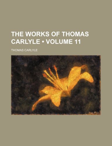 9780217288996: The Works of Thomas Carlyle (Volume 11)