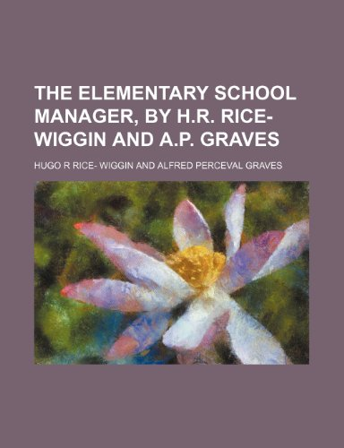 9780217291781: The elementary school manager, by H.R. Rice-Wiggin and A.P. Graves