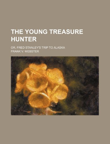 The young treasure hunter; or, Fred Stanley's trip to Alaska (9780217292313) by Frank V. Webster
