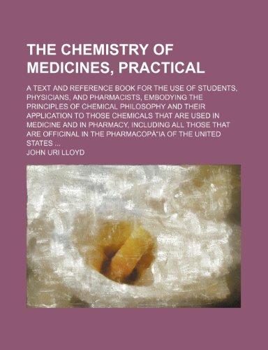 9780217293174: The Chemistry of Medicines, Practical; A Text and Reference Book for the Use of Students, Physicians, and Pharmacists, Embodying the Principles of ... Are Used in Medicine and in Pharmacy, Incl