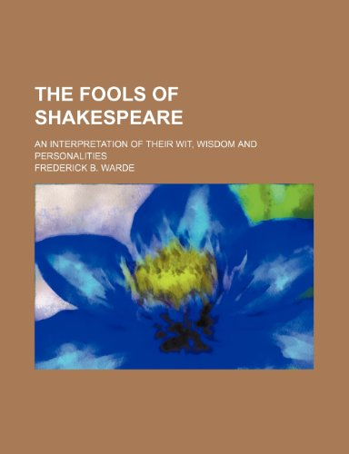 9780217294782: The Fools of Shakespeare: An Interpretation of Their Wit, Wisdom and Personalities