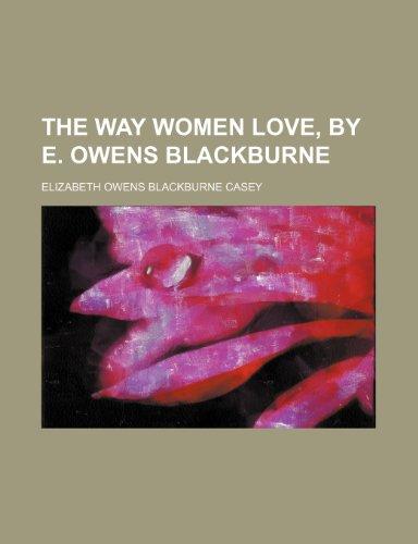9780217298872: The Way Women Love, by E. Owens Blackburne