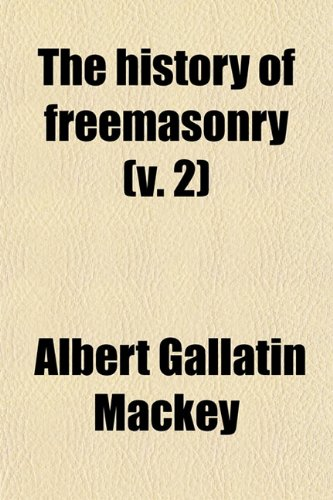 9780217299602: The History of Freemasonry (Volume 2); Its Legends and Traditions, Its Chronological History
