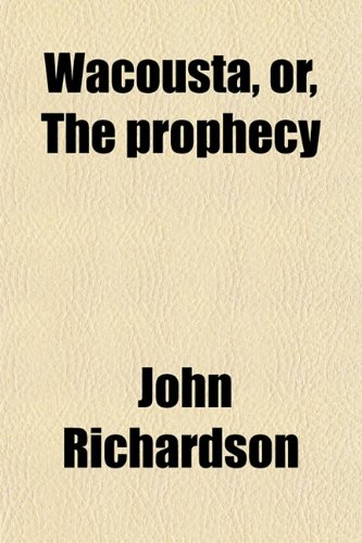 Wacousta, Or, the Prophecy; An Indian Tale (0217303714) by Richardson, John