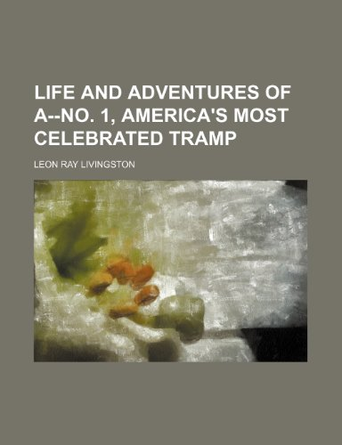 Life and Adventures of A--no. 1: America's: Livingston, Leon Ray