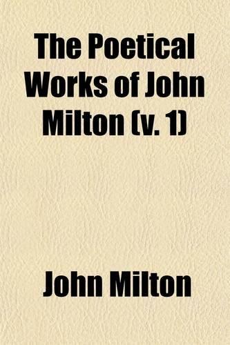 9780217305921: The poetical works of John Milton Volume 1