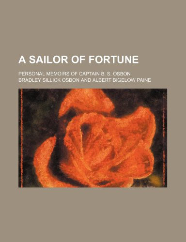 9780217309684: A Sailor of Fortune; Personal Memoirs of Captain B. S. Osbon