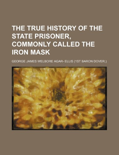 9780217309844: The True History of the State Prisoner Commonly Called Iron Mask