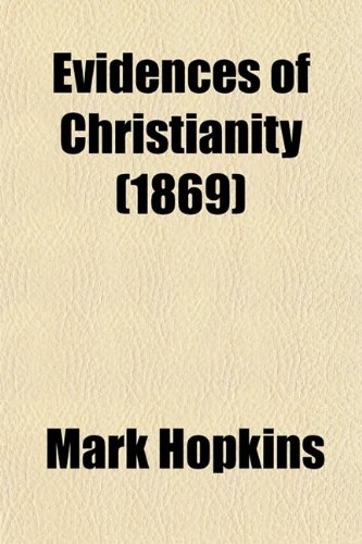 9780217318433: Evidences of Christianity; Lectures Before the Lowell Institute, January, 1844. Revised as a Text Book