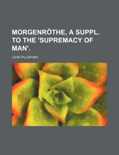9780217319270: Morgenröthe, a Suppl. to the 'supremacy of Man'.
