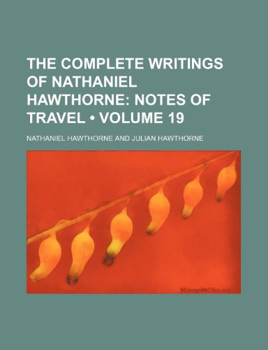 9780217320467: The Complete Writings of Nathaniel Hawthorne (Volume 19); Notes of Travel