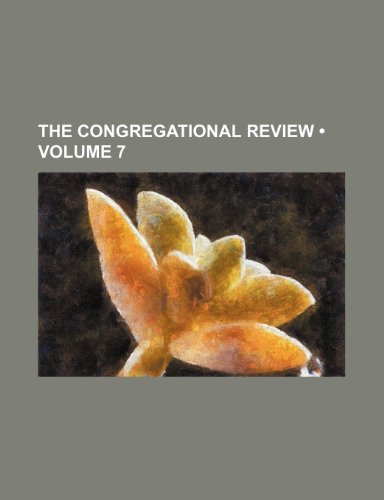 9780217320818: The Congregational Review (Volume 7)