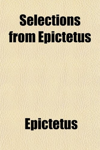 9780217321389: Selections From Epictetus