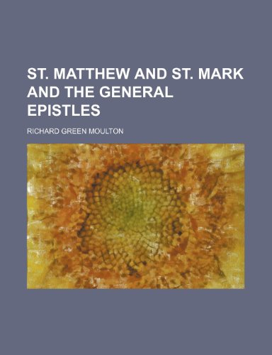 St. Matthew and St. Mark and the General Epistles (0217321933) by Richard Green Moulton