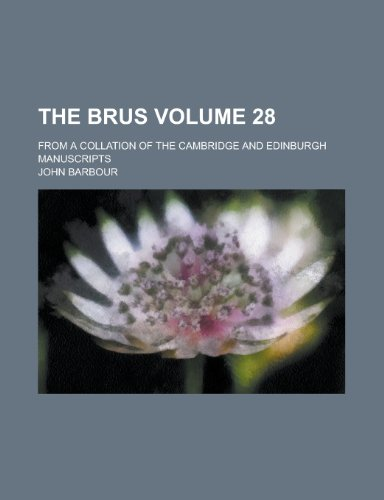 9780217324076: The Brus; from a collation of the Cambridge and Edinburgh manuscripts Volume 28