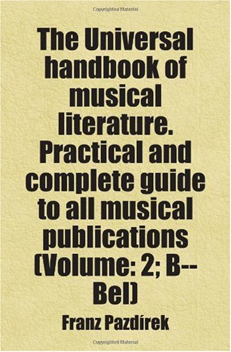 9780217324373: The Universal handbook of musical literature. Practical and complete guide to all musical publications (Volume: 2; B--Bel)