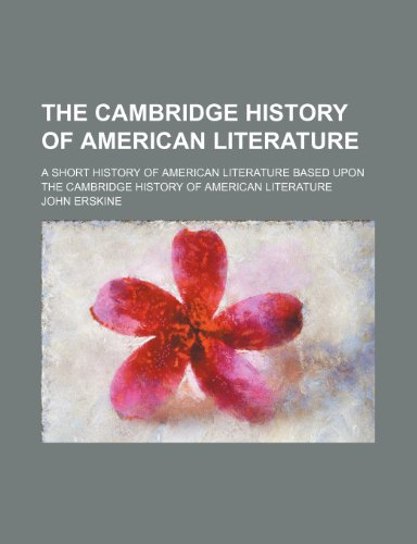 9780217326162: The Cambridge History of American Literature; A Short History of American Literature Based Upon the Cambridge History of American Literature