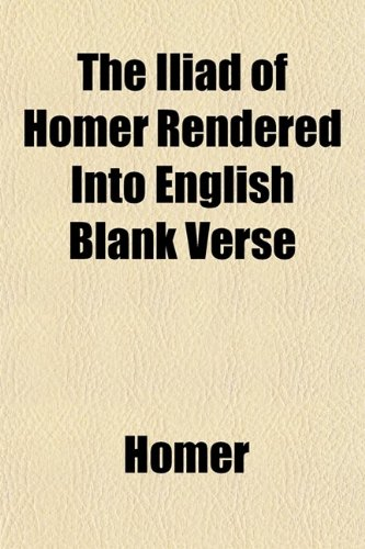 9780217331258: The Iliad of Homer Rendered Into English Blank Verse