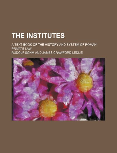 9780217331401: The Institutes; A Text-Book of the History and System of Roman Private Law