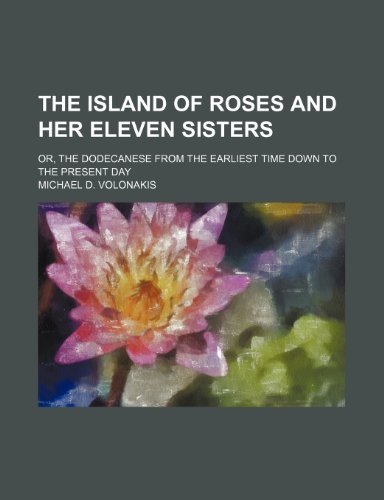 9780217331890: The Island of Roses and her eleven sisters; or, The Dodecanese from the earliest time down to the present day