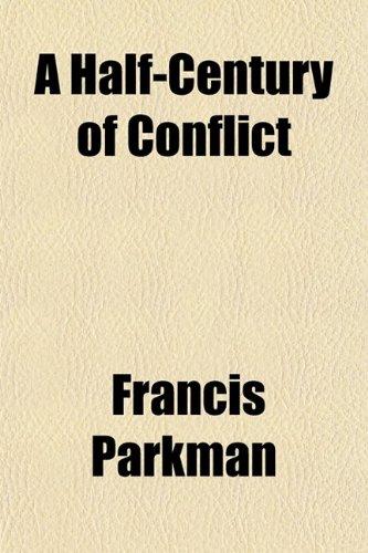 A Half-Century of Conflict (9780217335645) by Francis Parkman