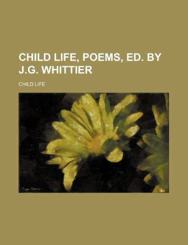 9780217338325: Child life, poems, ed. by J.G. Whittier