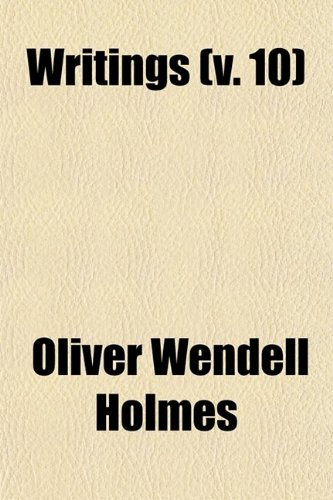 Writings (Volume 10) (0217339689) by Oliver Wendell Holmes