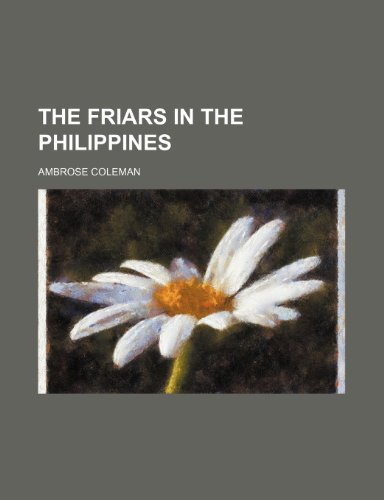 9780217341516: The Friars in the Philippines