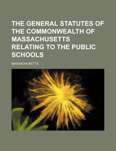 The general statutes of the commonwealth of Massachusetts relating to the public schools (0217341810) by Massachusetts