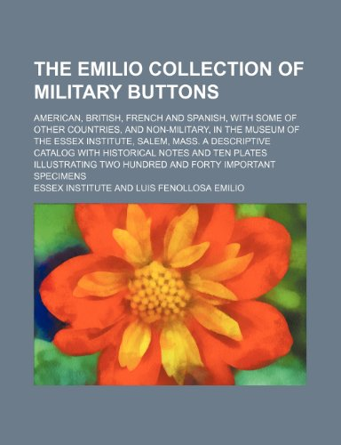 9780217347648: The Emilio Collection of Military Buttons; American, British, French and Spanish, With Some of Other Countries, and Non-Military, in the Museum of the ... Notes and Ten Plates Illustrating Tw