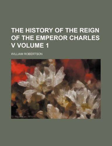 9780217349987: The history of the reign of the emperor Charles V Volume 1