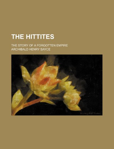 9780217350174: The Hittites; The Story of a Forgotten Empire
