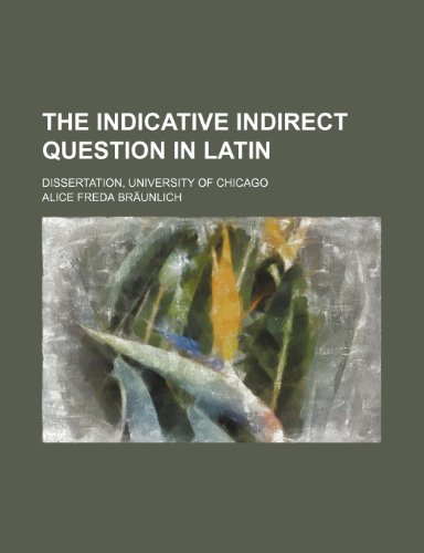 9780217351539: The Indicative Indirect Question in Latin; Dissertation, University of Chicago