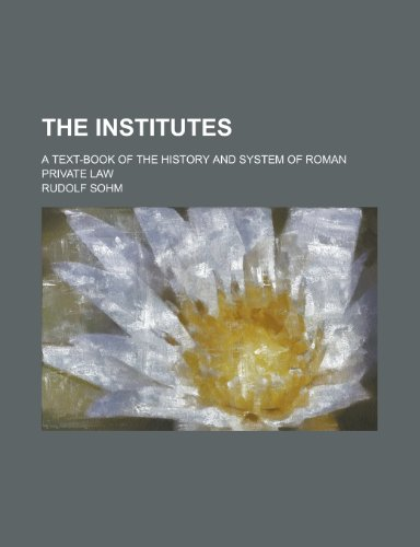 9780217351775: The Institutes; A Text-Book of the History and System of Roman Private Law