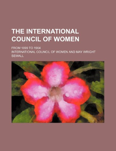9780217351959: The International Council of Women; from 1899 to 1904