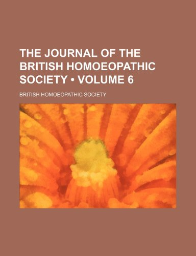 9780217353533: The Journal of the British Homoeopathic Society (Volume 6)