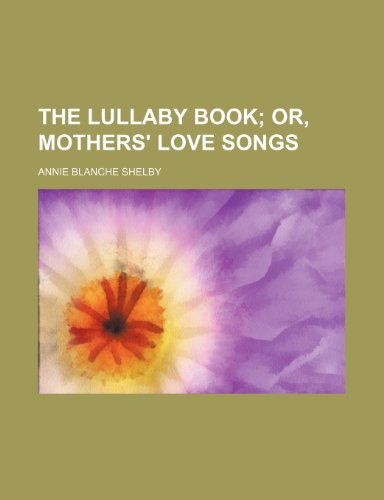 9780217355438: The Lullaby Book; Or, Mothers' Love Songs