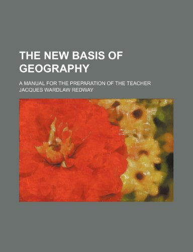 9780217358798: The new basis of geography; a manual for the preparation of the teacher