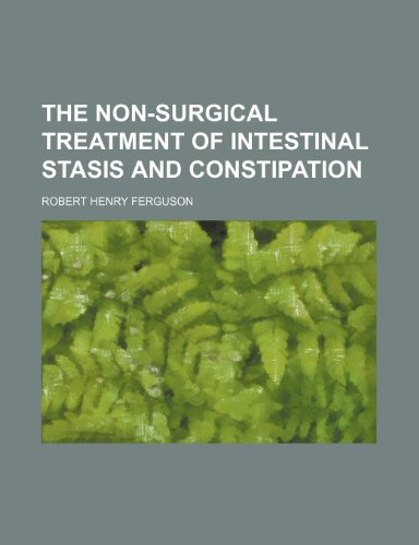 9780217360081: The Non-Surgical Treatment of Intestinal Stasis and Constipation